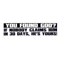 You found God? Bumper Sticker
