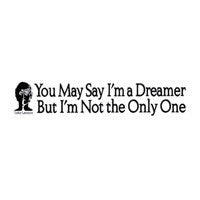 You may say I'm a dreamer Bumper Sticker