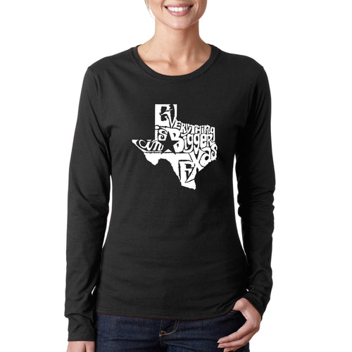 LA Pop Art Women's Word Art Long Sleeve T-Shirt - Everything is Bigger in Texas