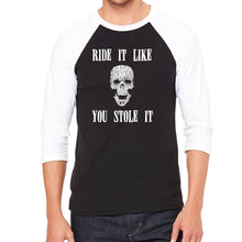 Load image into Gallery viewer, LA Pop Art Men's Raglan Baseball Word Art T-shirt - Ride It Like You Stole It