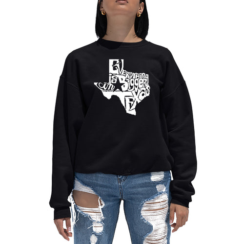 LA Pop Art Women's Word Art Crewneck Sweatshirt - Everything is Bigger in Texas