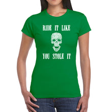Load image into Gallery viewer, LA Pop Art  Women's Word Art T-Shirt - Ride It Like You Stole It