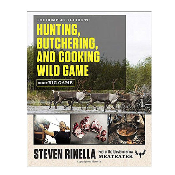 Complete Guide to Hunting, Butchering, and Cooking Wild Game Vol. 1