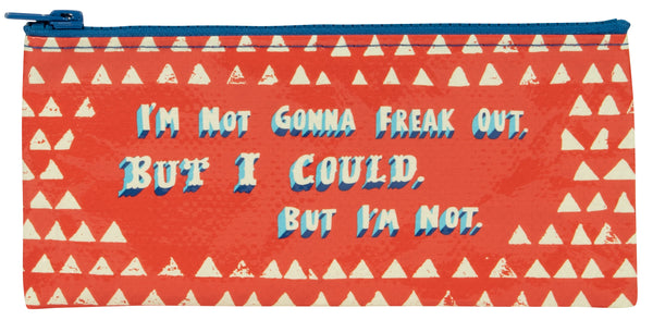 I'm Not Gonna Freak Out - Blue Q Pencil Case
