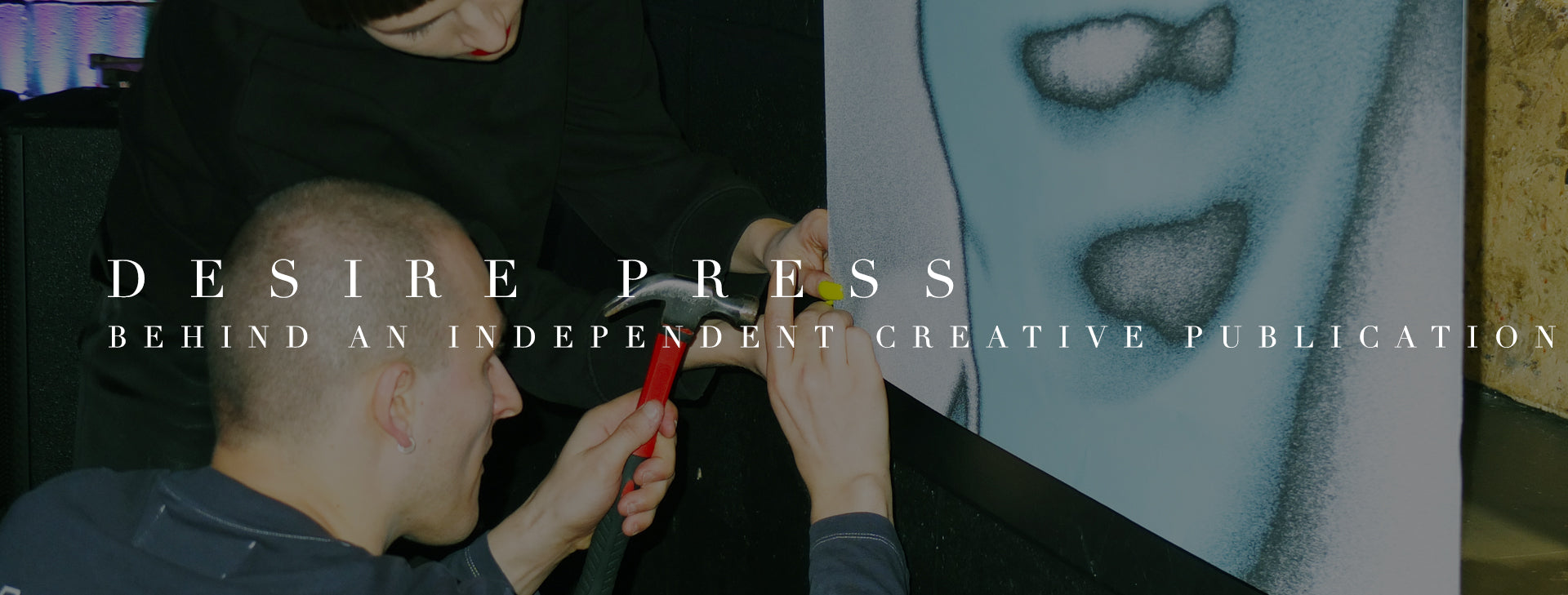 DESIRE PRESS: Behind an Independent Publication