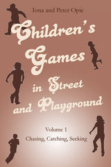 Children's Games in Street and Playground Volume 1: Chasing, Catching, Seeking by Iona and Peter Opie