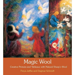Magic Wool: Creative Pictures and Tableaux with Natural Sheep's Wool by Dagmar Schmidt and Freya Jaffke