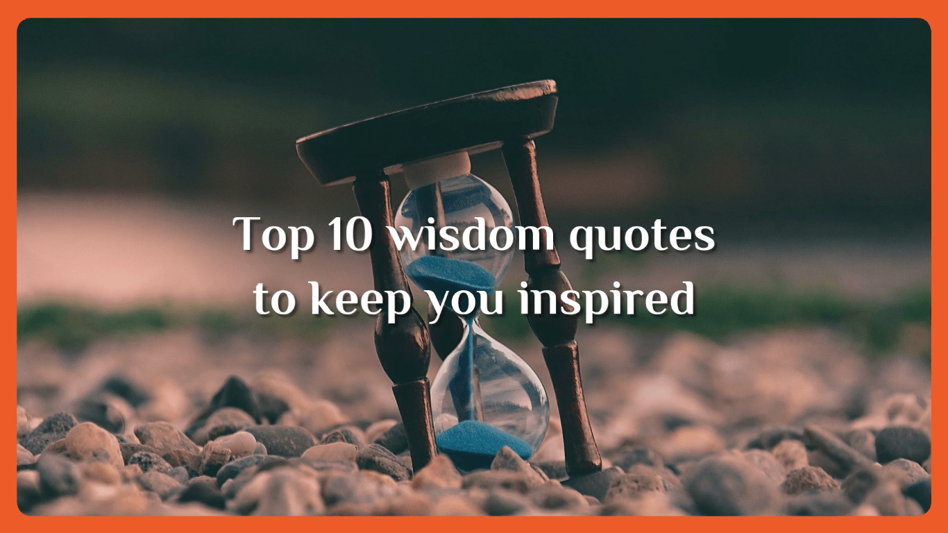 Top 10 wisdom quotes to keep you inspired