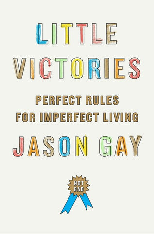 Jason Gay | Little Victories : Perfect Rules for Imperfect Living