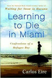 Carlos Eire | Learning to Die in Miami: Confessions of a Refugee Boy