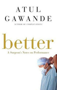 Atul Gawande | Better: A Surgeon's Notes on Performance