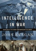 John Keegan | Intelligence in War: Knowledge of the Enemy from Napoleon to Al-Qaeda