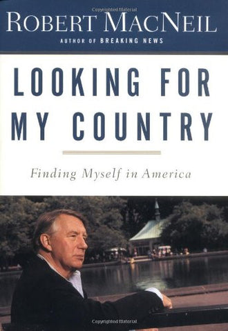 Robert MacNeil | Looking for My Country: Finding Myself in America