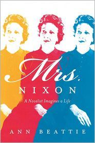 Ann Beattie | Mrs. Nixon: A Novelist Imagines a Life