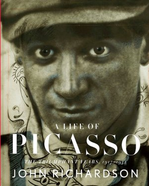John Richardson | A Life of Picasso: The Triumphant Years, 1917-1932