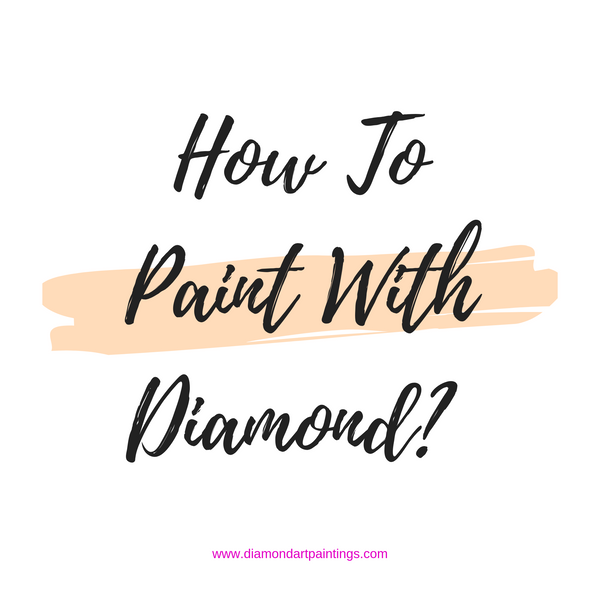 How To Paint With Diamond? Beginner's Guide