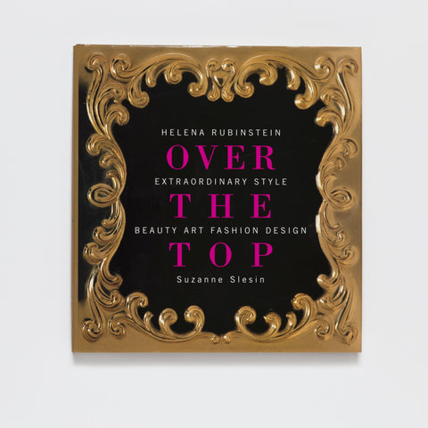 Over the Top: Helena Rubinstein: Extraordinary Style, Beauty, Art, Fashion, and Design by Pointed Leaf Press