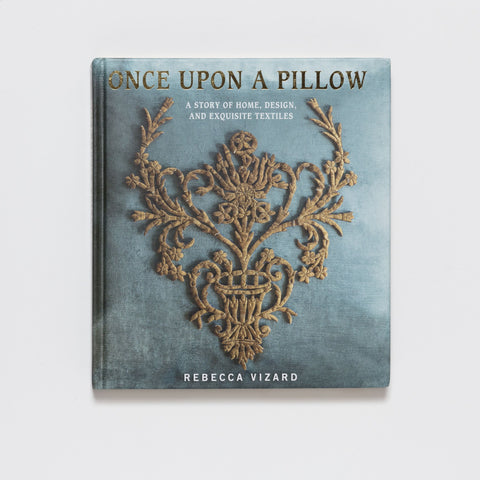 Once Upon a Pillow: A Story of Home, Design, and Exquisite Textiles by Pointed Leaf Press