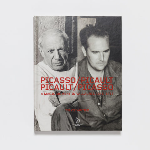 Picasso/Picault, Picault/Picasso: A Magic Moment in Vallauris 1948-1953 by Pointed Leaf Press