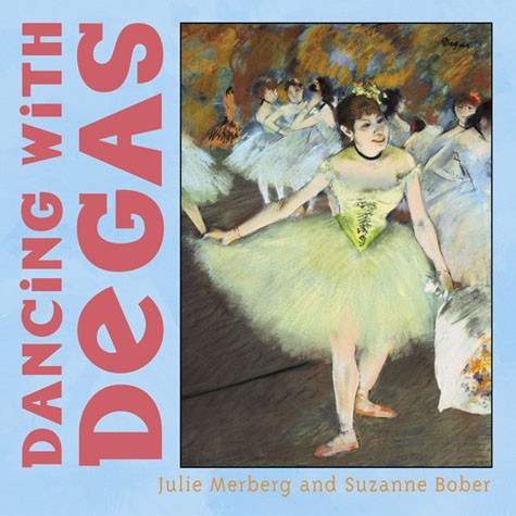 Dancing with Degas By Julie Merberg and Suzanne Bobe