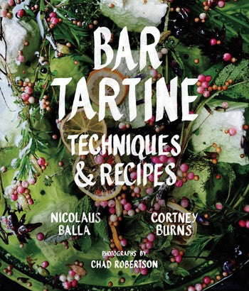 Bar Tartine: Techniques & Recipes by Nick Balla & Cortney Burns, Photographs by Chad Robertson