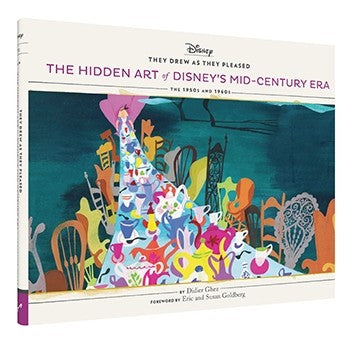 They Drew as They Pleased: The Hidden Art of Disney's Mid-Century Era: The 1950s and 1960s by Didier Ghez