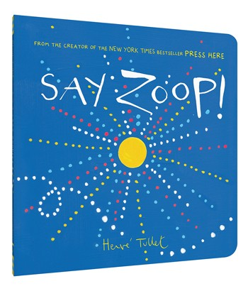 Say Zoop! A Book of Sound By Hervé Tullet