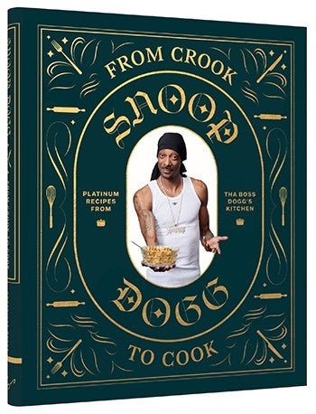From Crook to Cook Platinum Recipes from Tha Boss Dogg's Kitchen By Snoop Dogg
