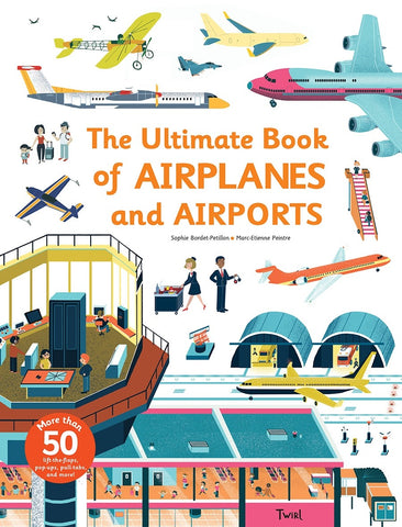The Ultimate Book of Airplanes and Airports by Sophie Bordet-Pétillon