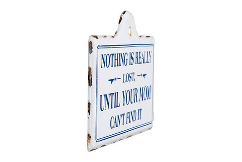 """Nothing Is Really Lost Until Your Mom Can't FInd It"" Wall Decor"