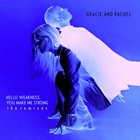 Gracie and Rachel - Hello Weakness, You Make Me Strong: The Remixes (EP)