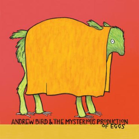 Andrew Bird-The Mysterious Production of Eggs