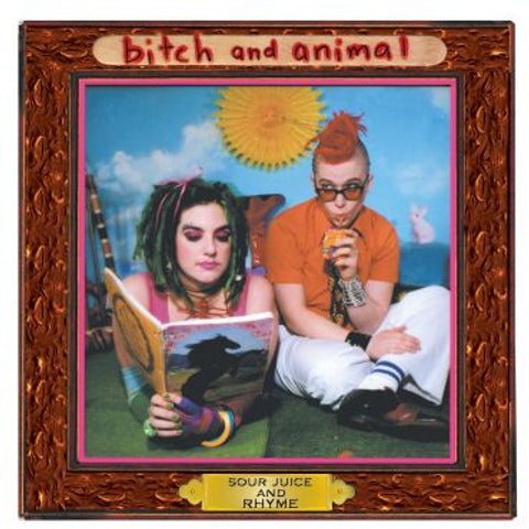 Bitch and Animal-Sour Juice and Rhyme