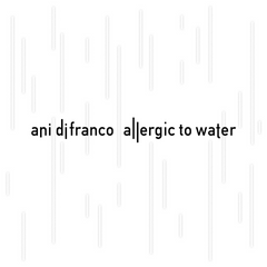 Ani DiFranco-Allergic to Water