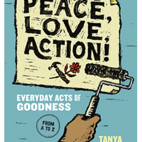 Peace, Love, Action! -Everyday acts of goodness from A to Z