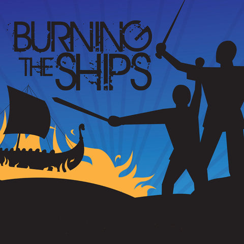 Burning The Ships