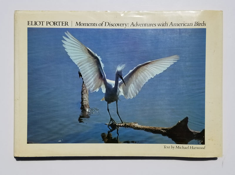 Eliot Porter: Moments of Discovery: Adventures with American Birds