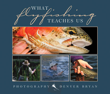 What Flyfishing Teaches Us