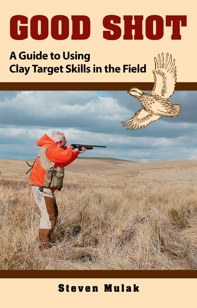 Good Shot: A Guide to Using Clay Target Skills in the Field