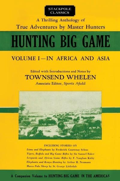 Hunting Big Game: Volume 1 In Africa and Asia