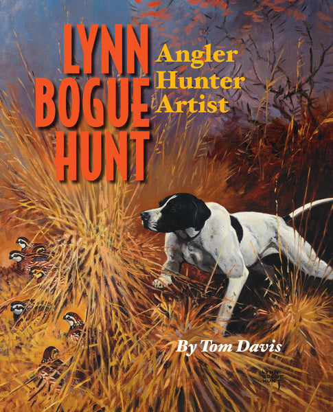 Lynn Bogue Hunt: Angler, Hunter, Artist Collector's Edition - Sporting Classics Store