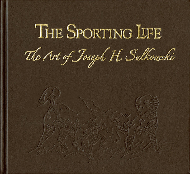 The Sporting Life - Art of Joseph Sulkowski Deluxe Edition - Sporting Classics Store