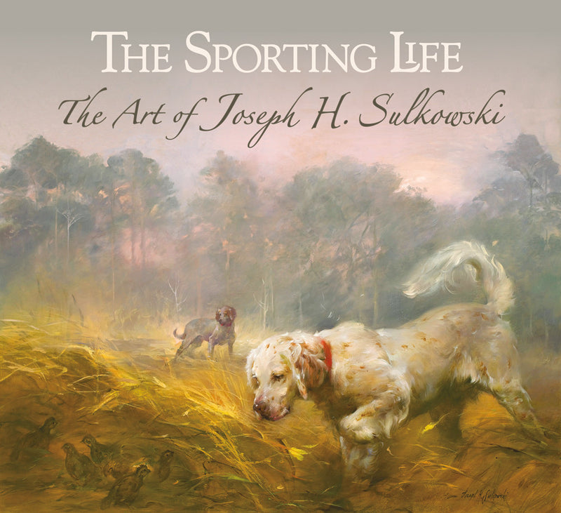 The Sporting Life - Art of Joseph Sulkowski - Sporting Classics Store