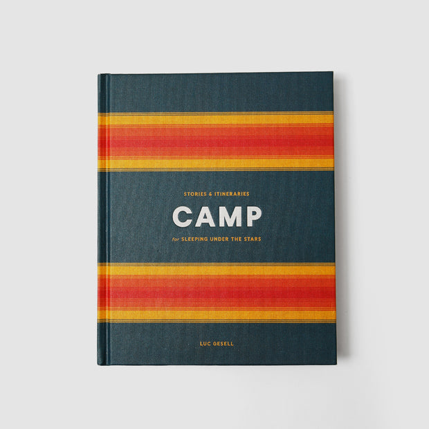 Camp: Stories and Itineraries for Sleeping Under the Stars by Luc Gesell