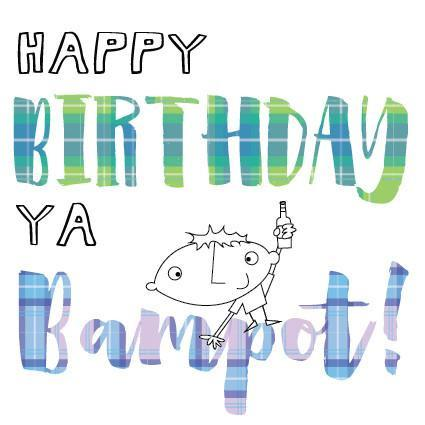 Happy Birthday Card - Happy Birthday Ya Bampot!