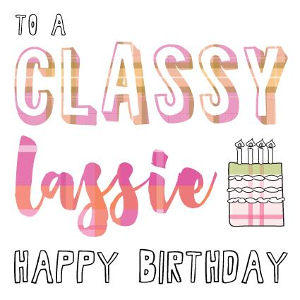 Happy Birthday Card - To A Classy Lassie Happy Birthday