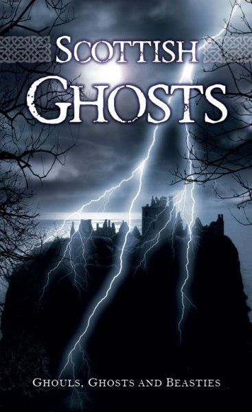 Scottish Ghosts-Ghouls,Ghosts and Beasties