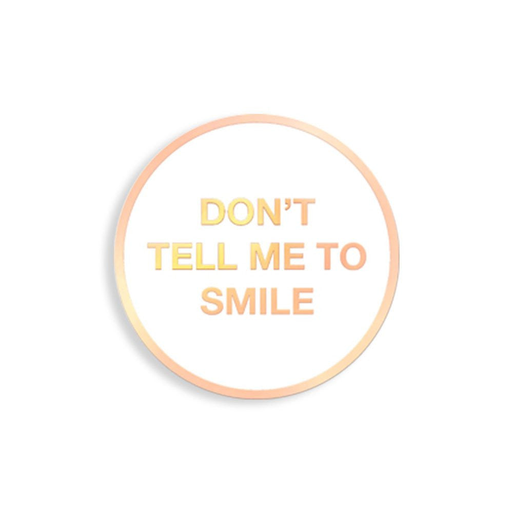 Don't Tell Me To Smile Enamel Pin - Spoke Art