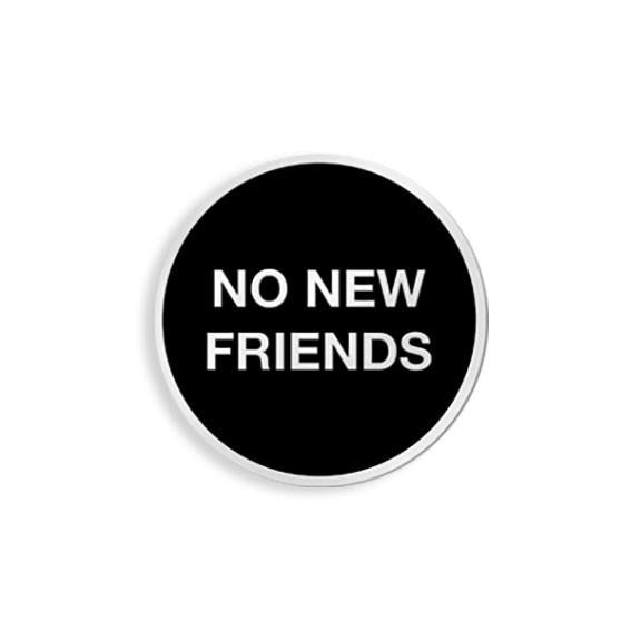 No New Friends Enamel Pin