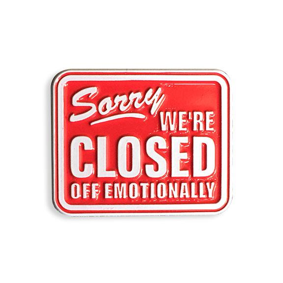 Sorry We're Closed Off Emotionally Enamel Pin - Spoke Art